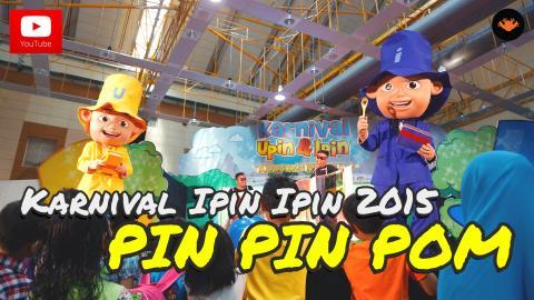 Karnival Upin Ipin 2015 - Persembahan Pin Pin Pom