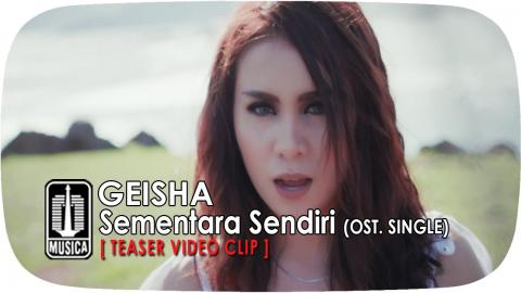 GEISHA - Sementara Sendiri (OST. SINGLE) | Teaser Video Clip