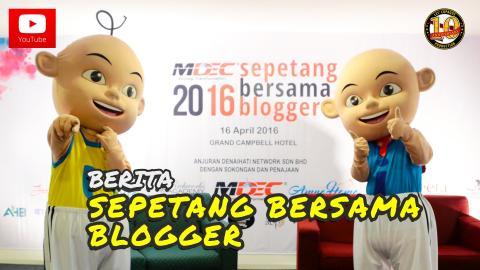 Berita EP101 - Upin & Ipin Di Sepetang Bersama Blogger 2016