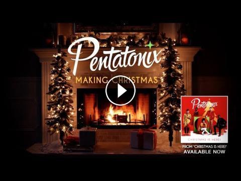 Pentatonix Making Christmas.Yule Log Audio Making Christmas Pentatonix
