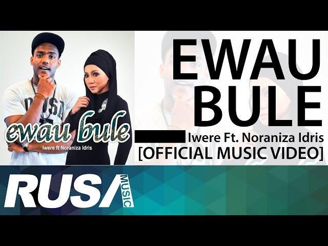 Iwere Feat. Noraniza Idris - Ewau Bule [Official Music Video]